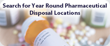 Search for Year Round Pharmaceutical Disposal Locations.